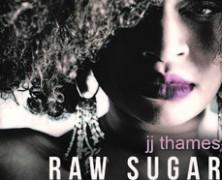 J.J. Thames, Raw Sugar
