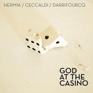 Hermia, Ceccaldi, Darrifourcq, God At The Casino