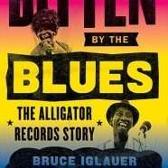 Bruce Iglauer & Patrick A. Roberts : Bitten By The Blues – The Alligator Records Story