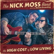 The Nick Moss Band, The High Cost Of Low Living