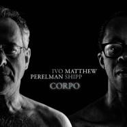 Ivo Perelman – Matthew Shipp, Corpo