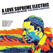 A Love Supreme Electric : A Salvo inspired by John Coltrane. A Love Supreme & Meditations