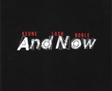 Stefan Keune, Dominic Lash & Steve Noble : And Now