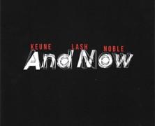 Stefan Keune, Dominic Lash & Steve Noble : And Now