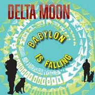 Delta Moon : Babylon Is Falling