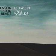 Denson-Pilon-Blade, Between Two Worlds