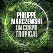 Philippe Marczewski: Un corps tropical