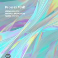 Veronika Harcsa, Anastasia Razvalyaeva & Márton Fenyvesi : Debussy NOW!