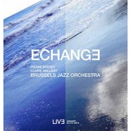 Pierre Drevet / Claire Vaillant / Brussels Jazz Orchestra: Echange
