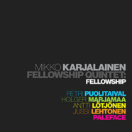 Mikko Karjalainen Fellowship Quintet : Fellowship