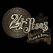 24 Pesos, Flesh & Bones