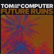 Tom And His Computer : Future Ruins