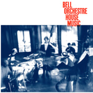 Bell Orchestre: House Music