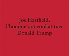 Jean Calembert: Joe Hartfield, l'homme qui voulait tuer Donald Trump