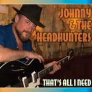 Johnny & The Headhunters, That's All I Need