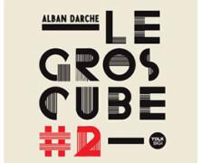 Alban Darche: Le Gros Cube #2