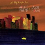 Archie Shepp & Jason Moran : Let My People Go