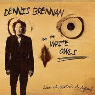 Dennis Brennan & The White Owls : Live At Electric Andyland