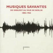 Musiques savantes : de Debussy au Mur de Berlin (1882-1962)