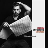 Joachim Caffonnette Extended: Bittersweet Times