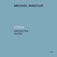 Michael Mantler: Coda ‐ Orchestra Suites