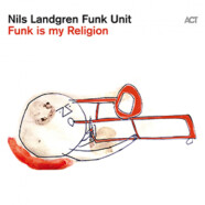 Nils Landgren Funk Unit : Funk Is My Religion