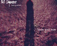 No Square Jazz Quartet: Here and Now