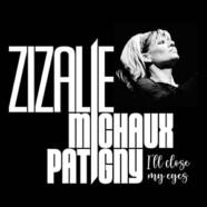 Zizalie, Michaux, Patigny : I'll Close my Eyes