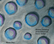 Binker Golding / John Edwards / Steve Noble : Moon day
