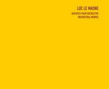 Luc Le Masne: Œuvres pour orchestre