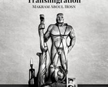 Makram Aboul Hosn: Transmigration