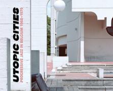 Utopic Cities : Progressive Jazz in Belgium 1968-1979