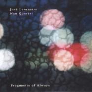 José Lencastre Nau Quartet, Fragments of Always