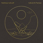 Matthew Halsall : Salute To The Sun