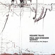 Paul Van Gysegem Quintet : Square Talks