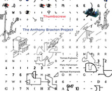 Thumbscrew : The Anthony Braxton Project