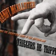 Randy McAllister : Triggers Be Trippin