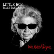 Little  Bob & Blues Bastards: We Need Hope