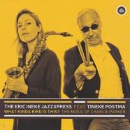 Eric Ineke JazzXpress Feat.Tineke Postma: What Kinda Bird Is This ? The Music of Charlie Parker
