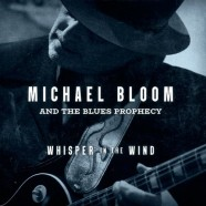Michael Bloom & The Blues Prophecy, Whisper In The Wind