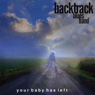 Backtrack Blues Band, Your Baby Has Left