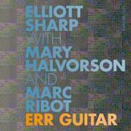 Sharp – Halvorson – Ribot, ERR GUITAR