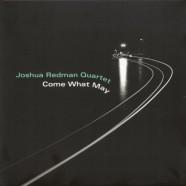 Joshua Redman Quartet, Come What May
