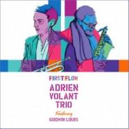 Adrien Volant Trio, First Flow