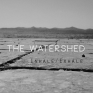 The Watershed, Inhale/Exhale