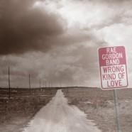 Rae Gordon Band, Wrong Kind Of Love