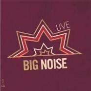 Big Noise, Live